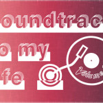 Soundtrack To My Life – Volume 1